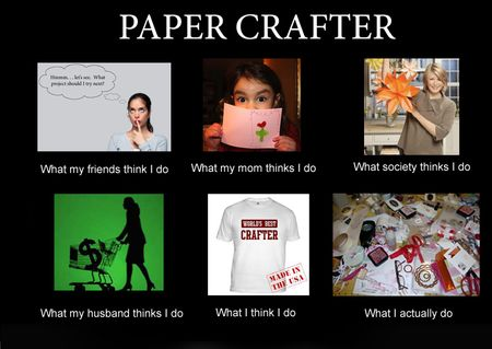 Paper-Crafter-What-I-Think-I-Do-Craftastic-Passion-Meme2