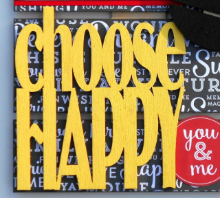 Clear_Scraps_Choose_Happy close up 1